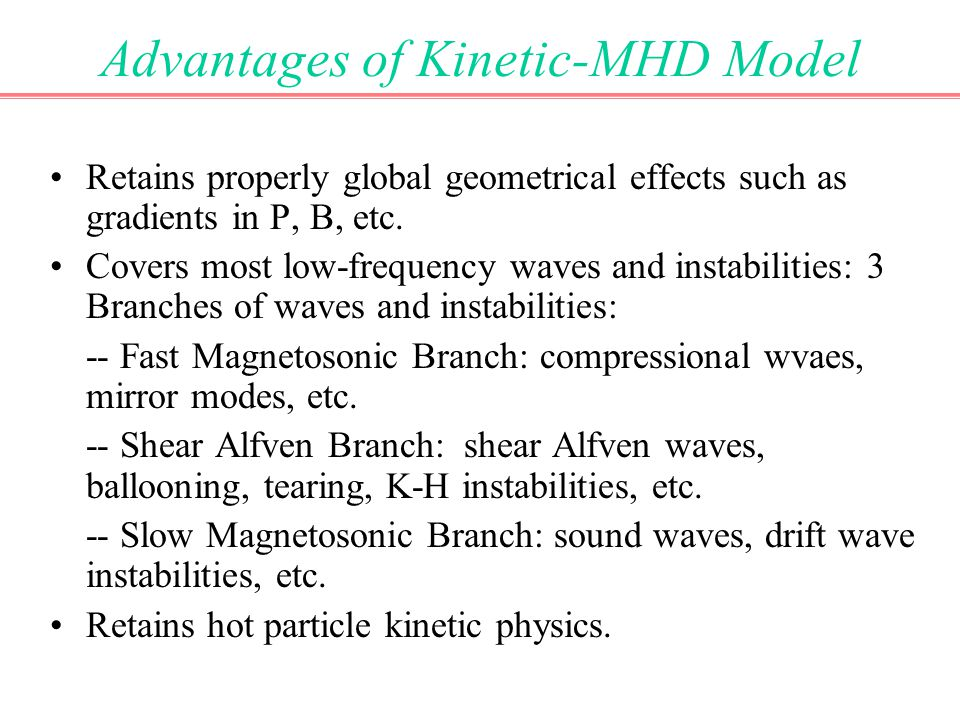 Advantages of Kinetic-MHD Model Retains properly global geometrical effects such as gradients in P, B, etc.