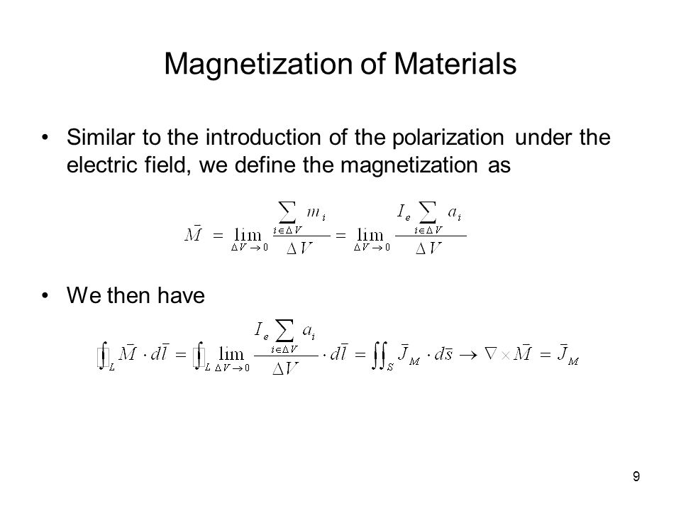 9 Magnetization of Materials Similar to the introduction of the polarization under the electric field, we define the magnetization as We then have