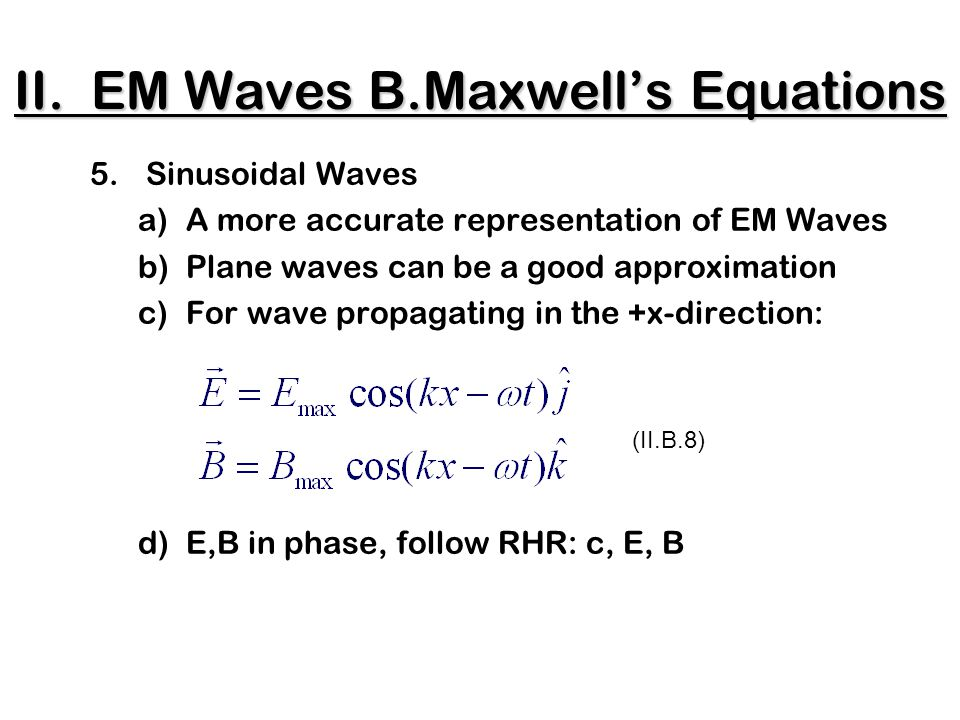 II. EM Waves B.Maxwell's Equations 5.Sinusoidal Waves a)A more accurate representation of EM Waves b)Plane waves can be a good approximation c)For wav