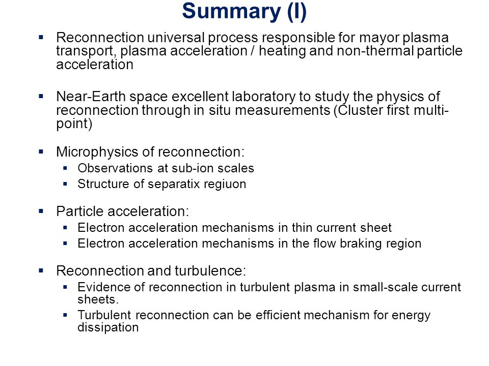 Summary (I)  Reconnection universal process responsible for mayor plasma transport, plasma acceleration / heating and non-thermal particle accelerati