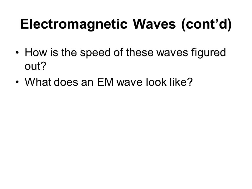 Electromagnetic Waves (cont'd) How is the speed of these waves figured out.