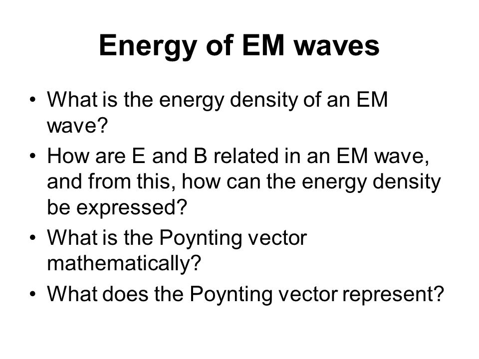Energy of EM waves What is the energy density of an EM wave.