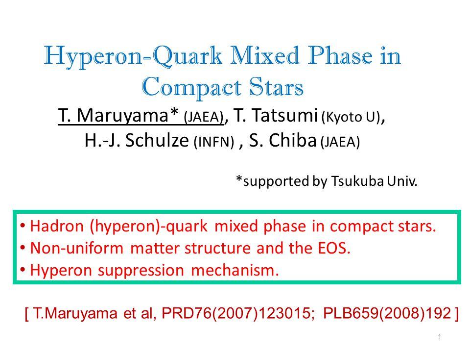 Hyperon-Quark Mixed Phase in Compact Stars T. Maruyama* (JAEA), T.