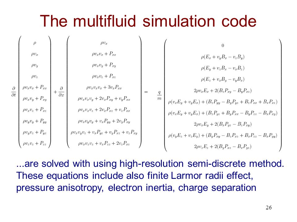 27 Formally the multi-fluid-equations can be written in vector form Fluxes Source- Term Generalized form of our flux-conservative equation: