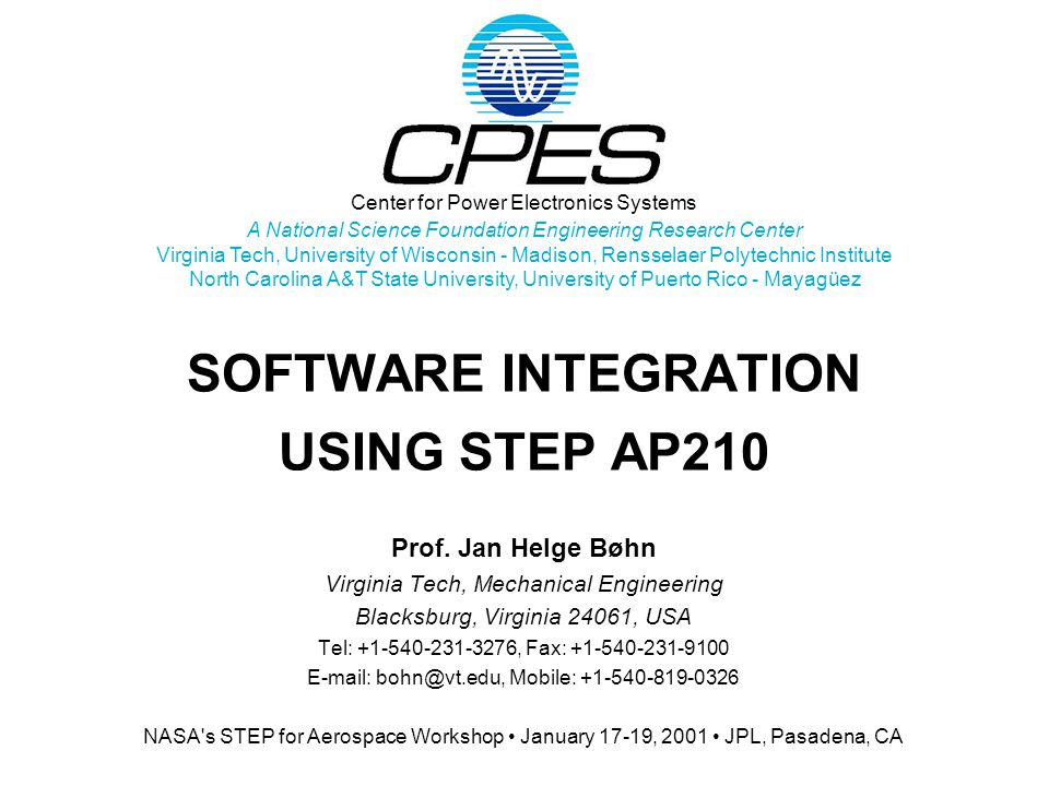 Center for Power Electronics Systems A National Science Foundation Engineering Research Center Virginia Tech, University of Wisconsin - Madison, Rensselaer Polytechnic Institute North Carolina A&T State University, University of Puerto Rico - Mayagüez SOFTWARE INTEGRATION USING STEP AP210 Prof.