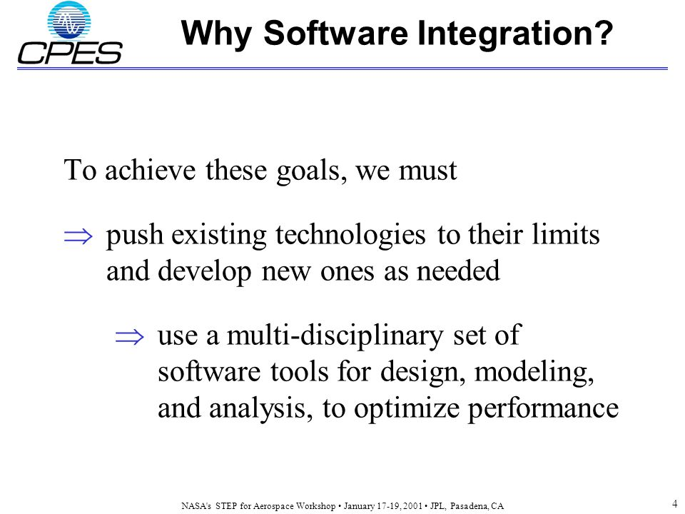 NASA s STEP for Aerospace Workshop January 17-19, 2001 JPL, Pasadena, CA 4 Why Software Integration.