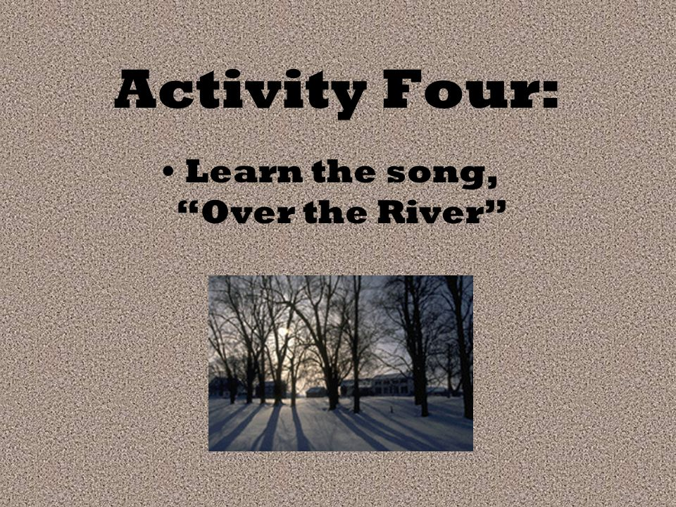 Activity Four: Learn the song, Over the River