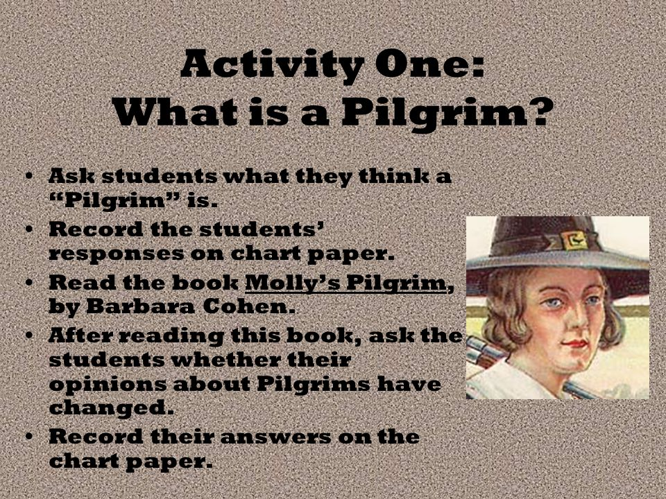 Activity One: What is a Pilgrim. Ask students what they think a Pilgrim is.