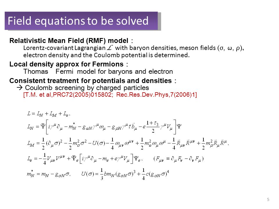 Field equations to be solved Relativistic Mean Field (RMF) model : Lorentz-covariant Lagrangian L  with baryon densities, meson fields , ,  el