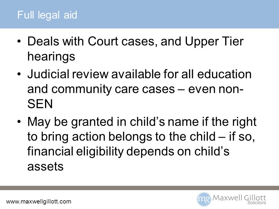 www.maxwellgillott.com Case is one which fits scope of legal aid i.e.