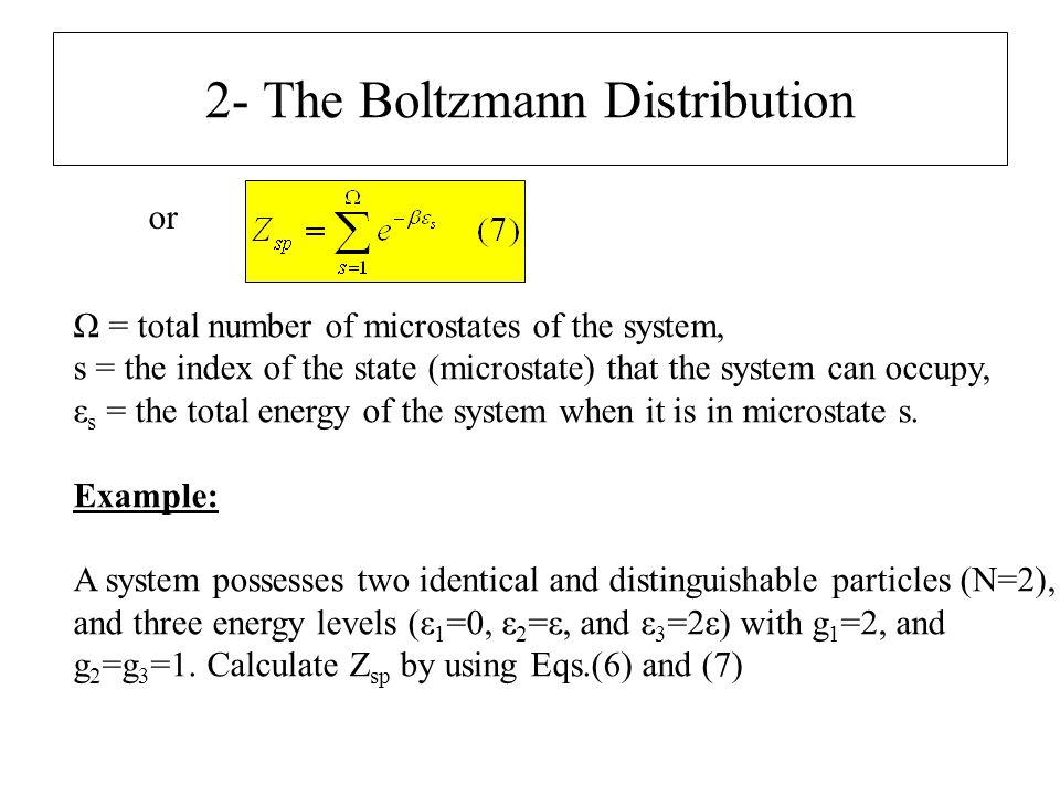 2- The Boltzmann Distribution or Ω = total number of microstates of the system, s = the index of the state (microstate) that the system can occupy, ε