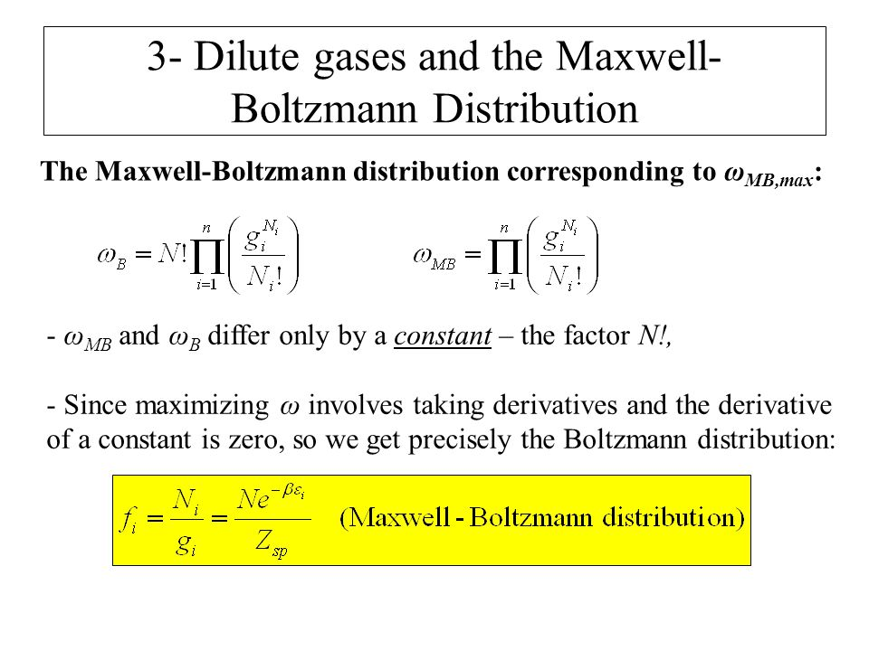 3- Dilute gases and the Maxwell- Boltzmann Distribution The Maxwell-Boltzmann distribution corresponding to ω MB,max : - ω MB and ω B differ only by a