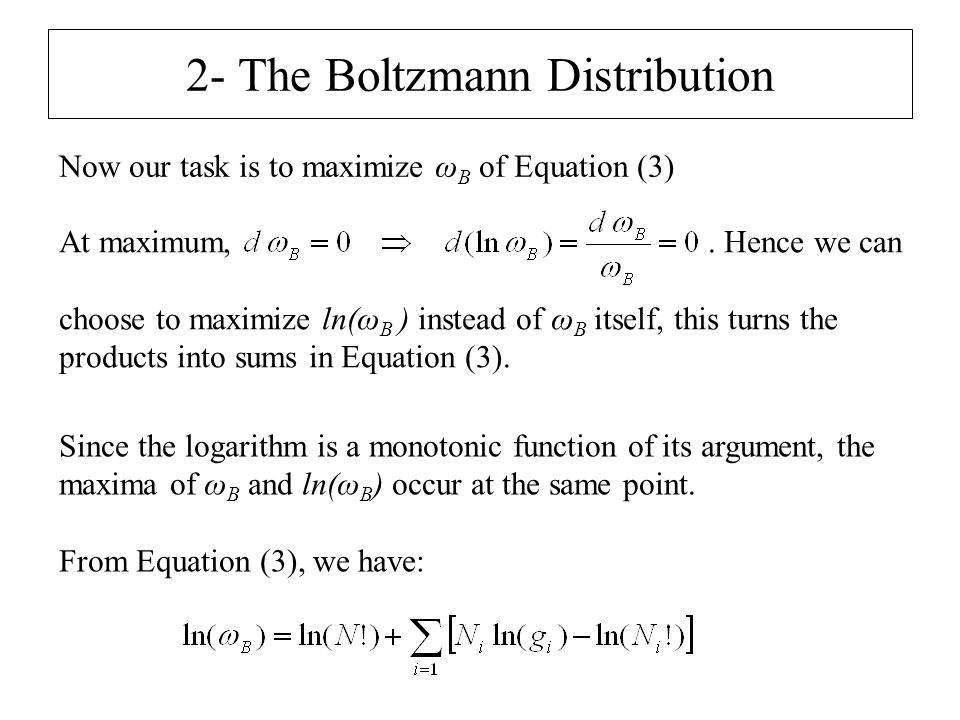 2- The Boltzmann Distribution Now our task is to maximize ω B of Equation (3) At maximum,. Hence we can choose to maximize ln(ω B ) instead of ω B its