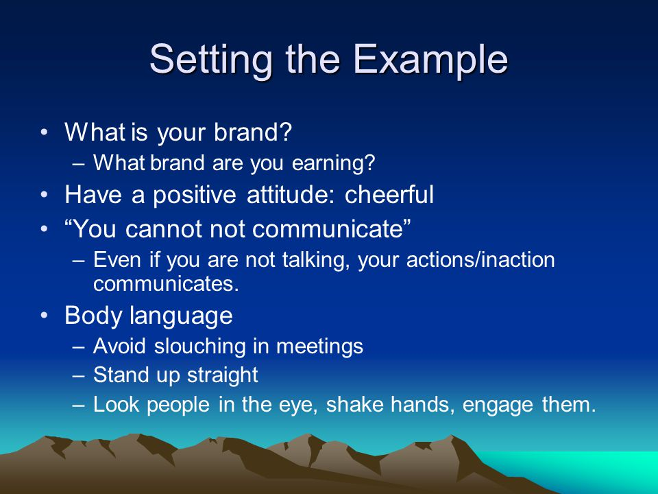 Setting the Example What is your brand. –What brand are you earning.