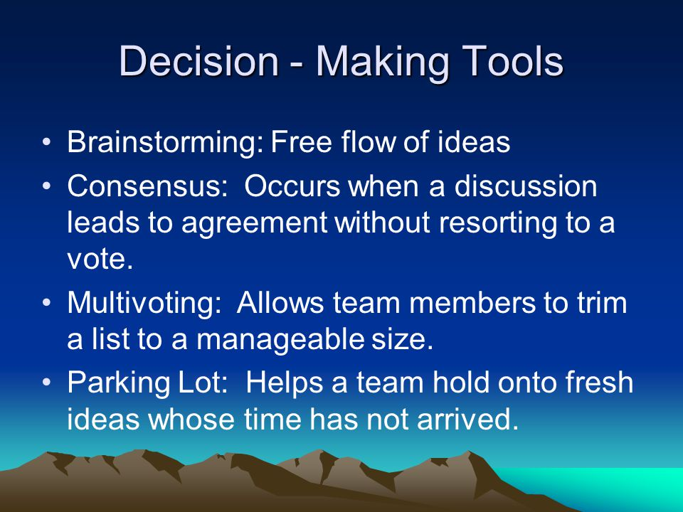 Decision - Making Tools Brainstorming: Free flow of ideas Consensus: Occurs when a discussion leads to agreement without resorting to a vote.
