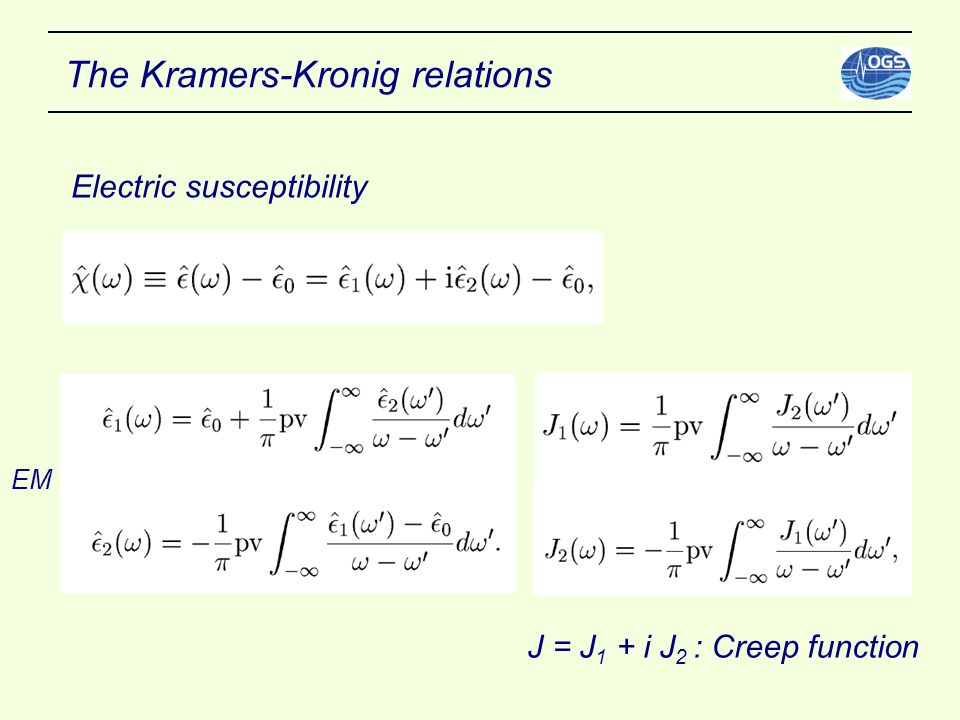 The Kramers-Kronig relations EM Electric susceptibility J = J 1 + i J 2 : Creep function