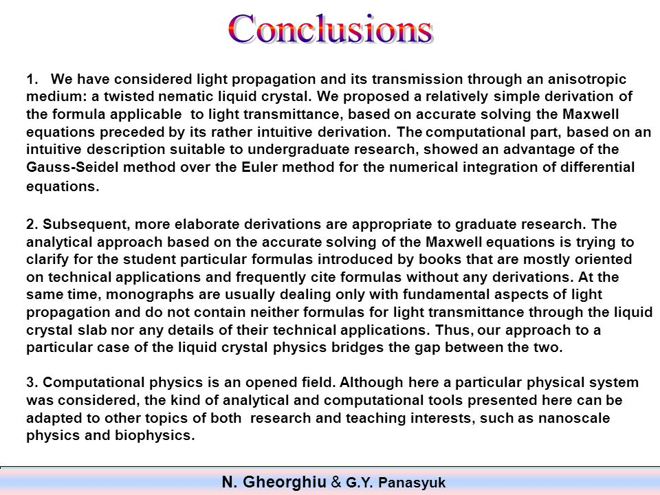1.We have considered light propagation and its transmission through an anisotropic medium: a twisted nematic liquid crystal.