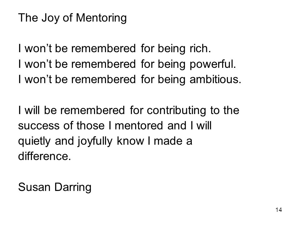 14 The Joy of Mentoring I won't be remembered for being rich.