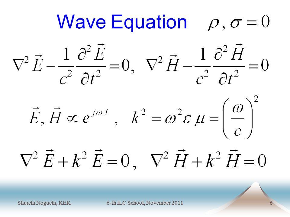 Shuichi Noguchi, KEK6-th ILC School, November 20116 Shuichi Noguchi, KEK6-th ILC School, November 20116 Wave Equation