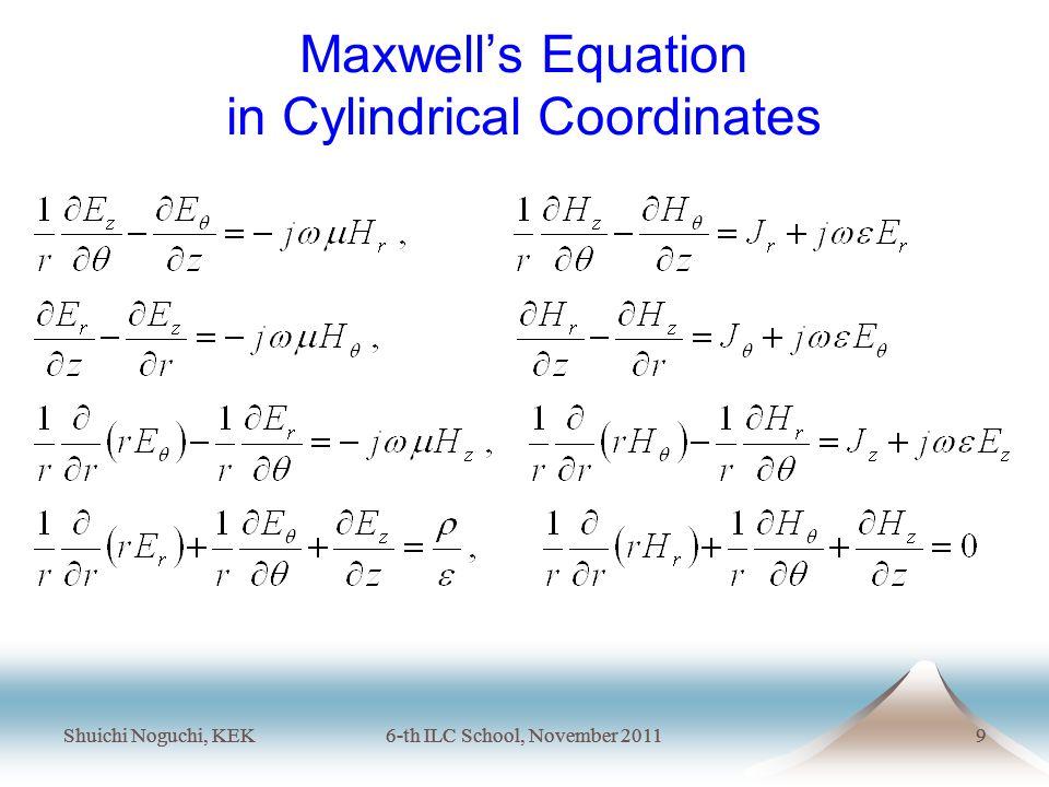 Shuichi Noguchi, KEK6-th ILC School, November 20119 Shuichi Noguchi, KEK6-th ILC School, November 20119 Maxwell's Equation in Cylindrical Coordinates