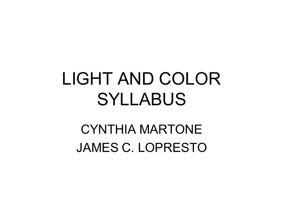 LIGHT AND COLOR SYLLABUS CYNTHIA MARTONE JAMES C. LOPRESTO