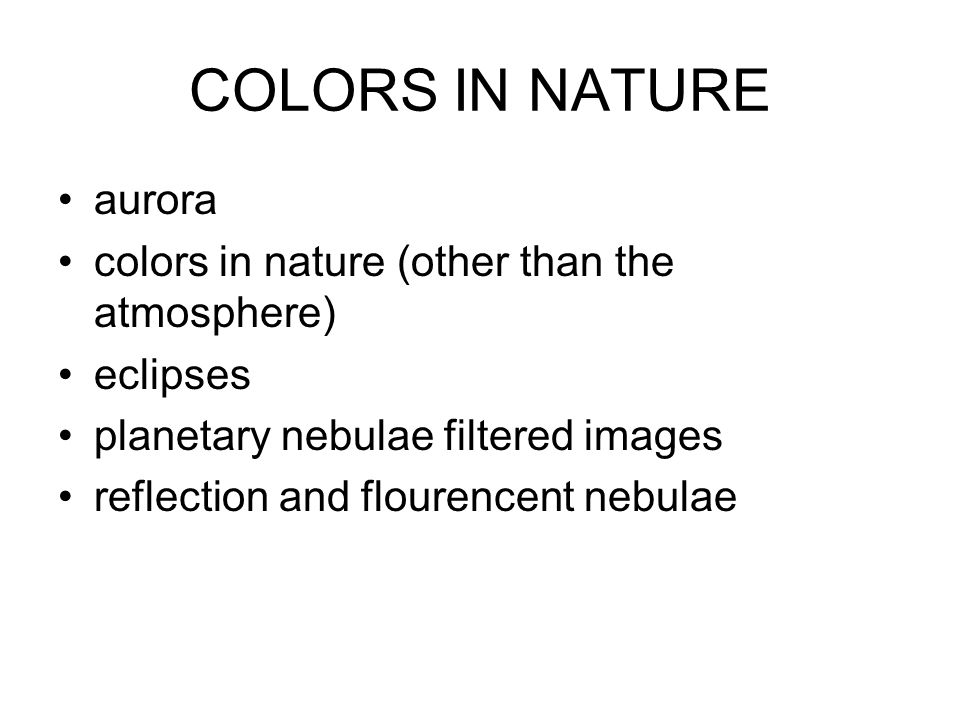 COLORS IN NATURE aurora colors in nature (other than the atmosphere) eclipses planetary nebulae filtered images reflection and flourencent nebulae