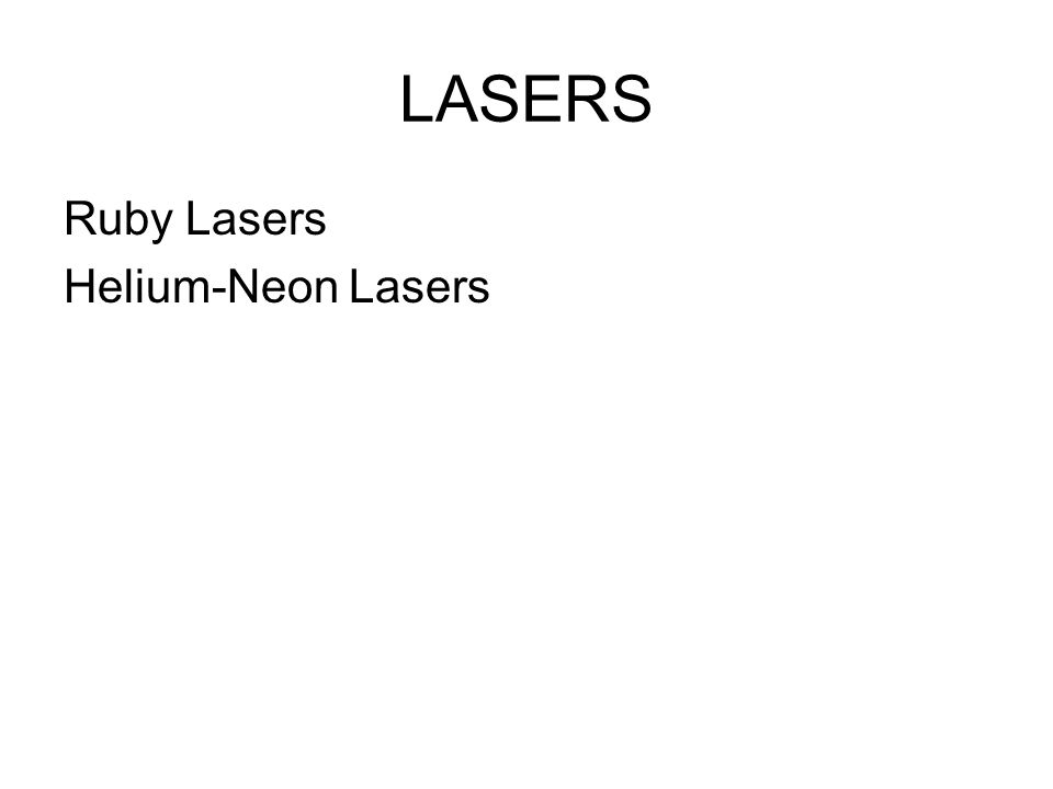LASERS Ruby Lasers Helium-Neon Lasers