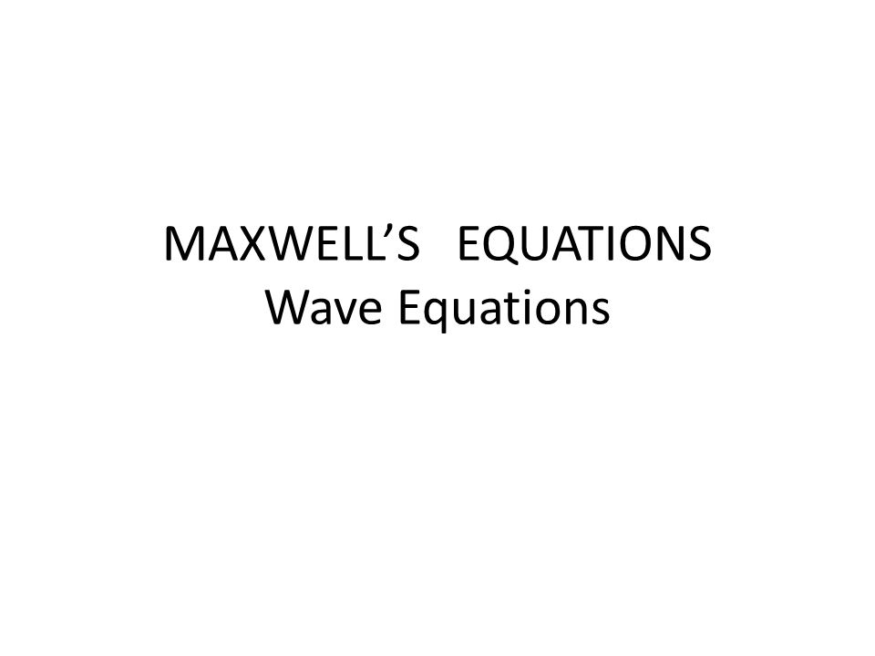 MAXWELL'S EQUATIONS Wave Equations