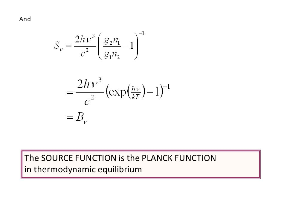 And The SOURCE FUNCTION is the PLANCK FUNCTION in thermodynamic equilibrium