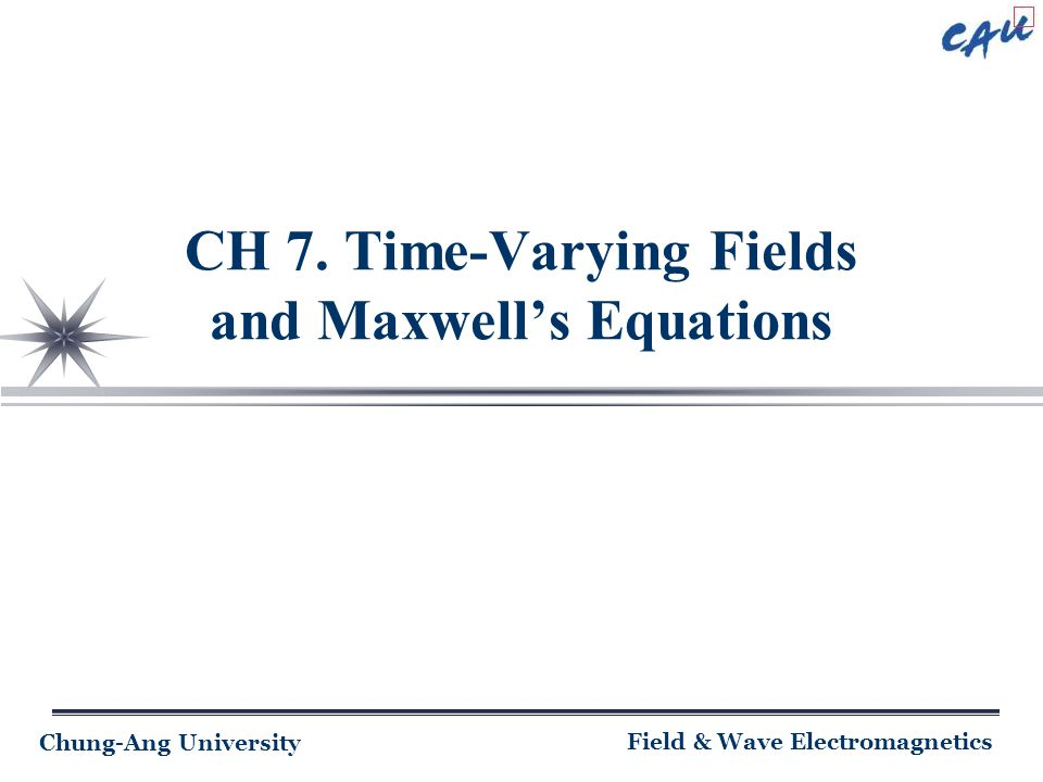 Chung-Ang University Field & Wave Electromagnetics CH 7. Time-Varying Fields and Maxwell's Equations