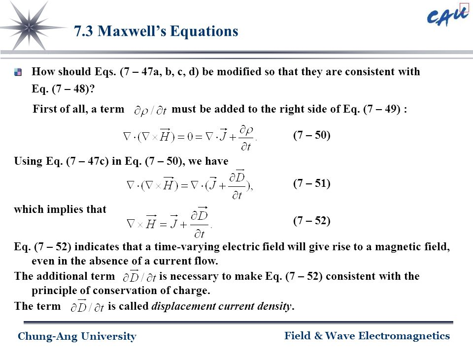 Chung-Ang University Field & Wave Electromagnetics 7.3 Maxwell's Equations How should Eqs. (7 – 47a, b, c, d) be modified so that they are consistent