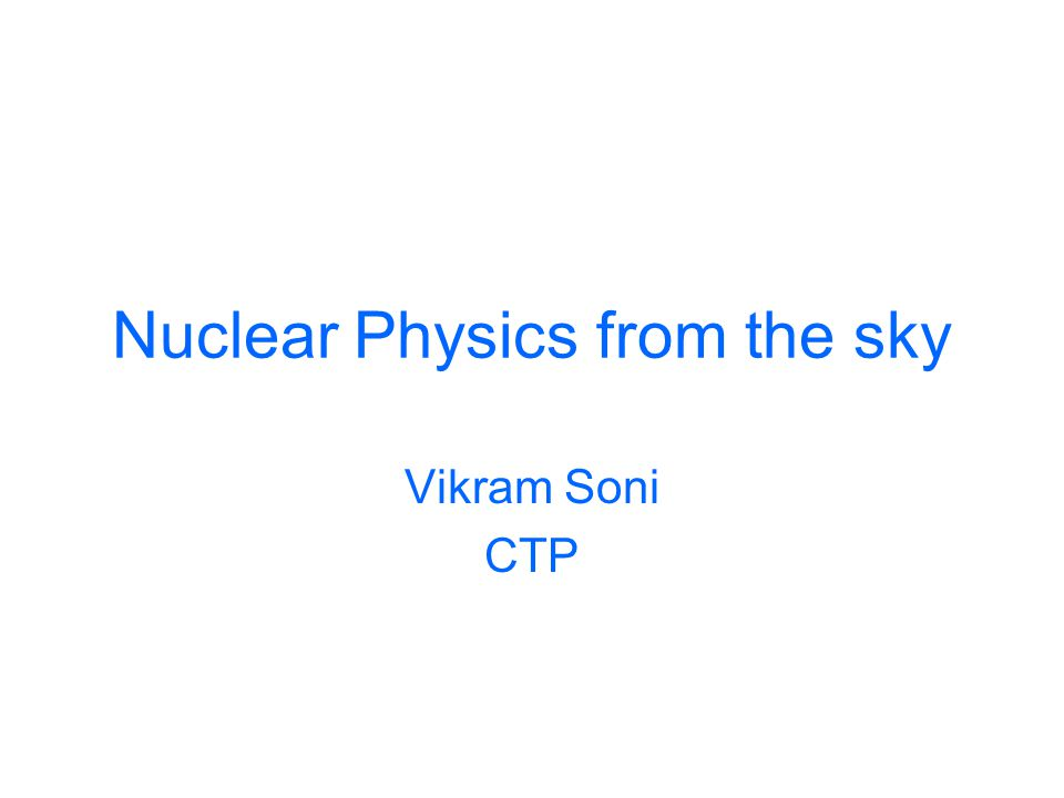 Nuclear Physics from the sky Vikram Soni CTP