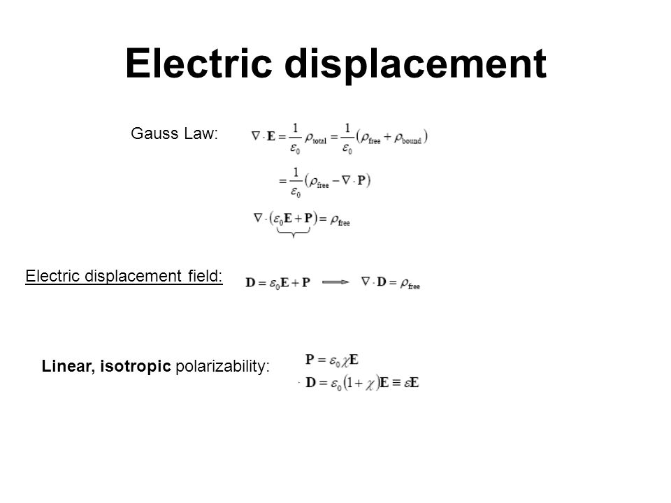 Electric displacement Gauss Law: Electric displacement field: Linear, isotropic polarizability:
