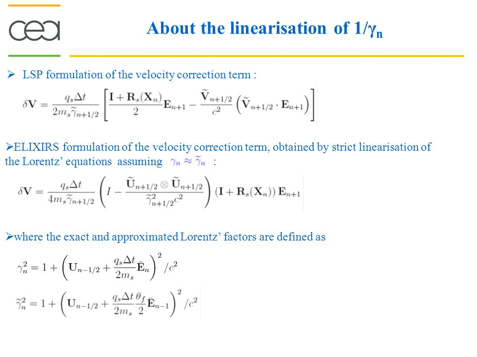 About the linearisation of 1/γ n  ELIXIRS formulation of the velocity correction term, obtained by strict linearisation of the Lorentz' equations ass