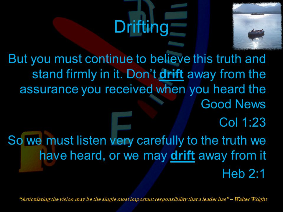 Drifting But you must continue to believe this truth and stand firmly in it.