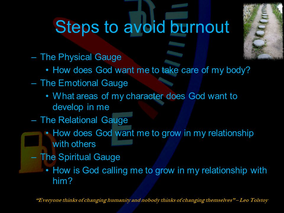 Steps to avoid burnout –The Physical Gauge How does God want me to take care of my body.