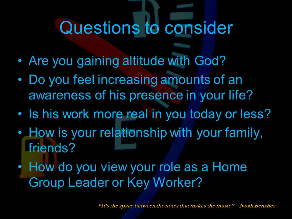 Questions to consider Are you gaining altitude with God.