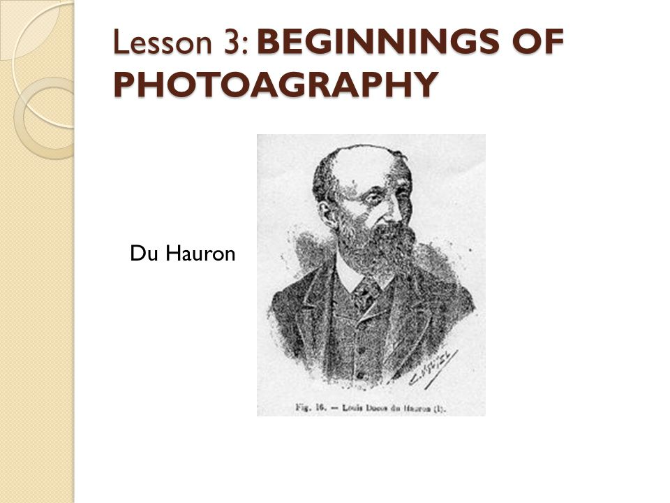 Lesson 3: BEGINNINGS OF PHOTOAGRAPHY Du Hauron
