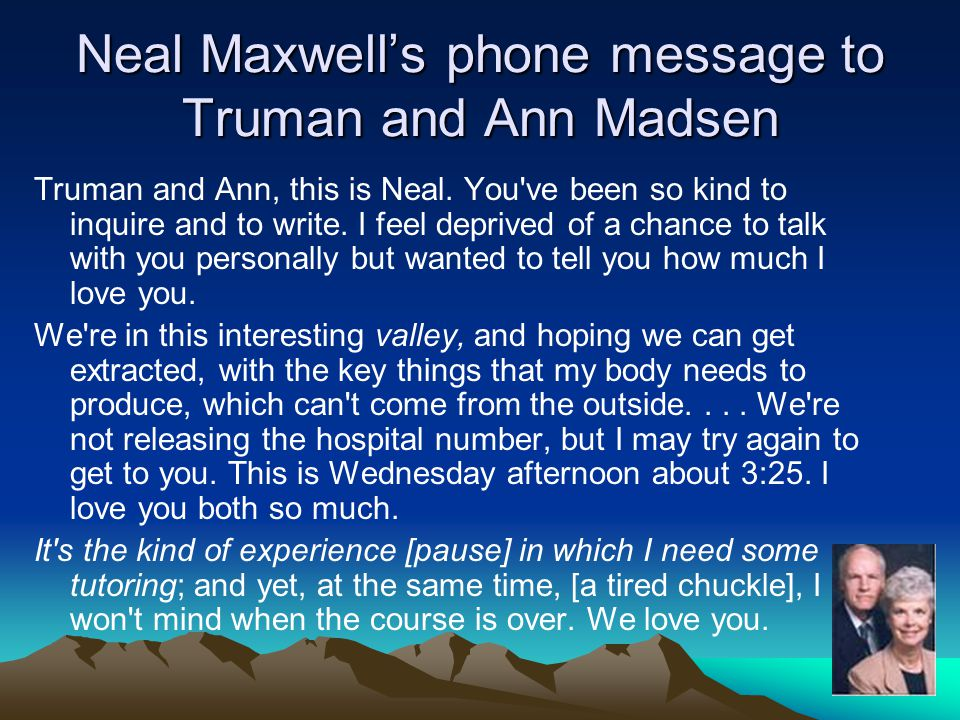 Neal Maxwell's phone message to Truman and Ann Madsen Truman and Ann, this is Neal.
