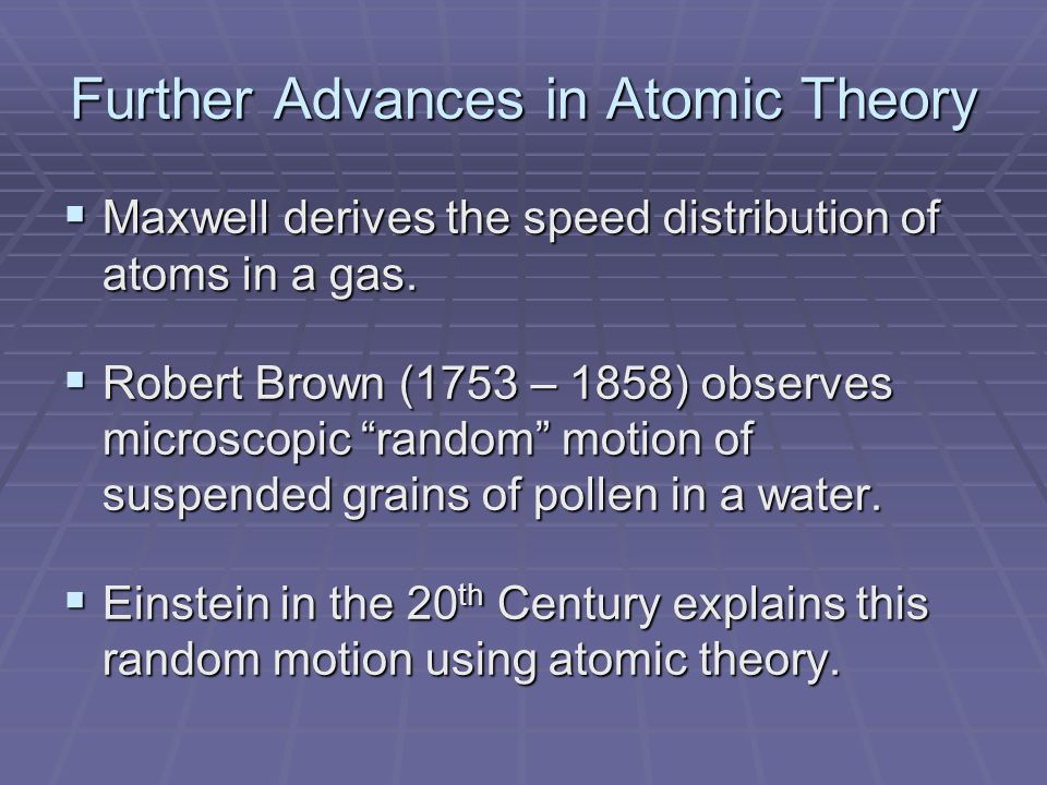 Further Advances in Atomic Theory  Maxwell derives the speed distribution of atoms in a gas.