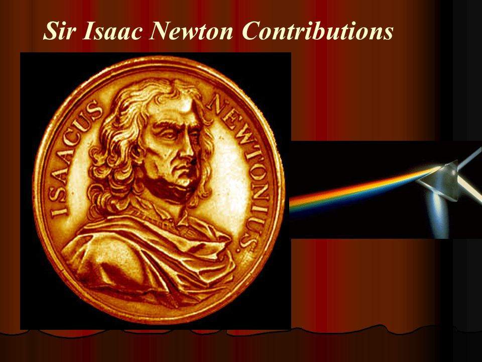 Sir Isaac Newton Contributions