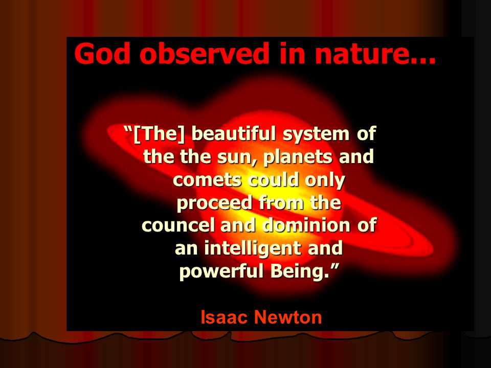 "God observed in nature... ""[The] beautiful system of the the sun, planets and comets could only proceed from the councel and dominion of an intelligen"