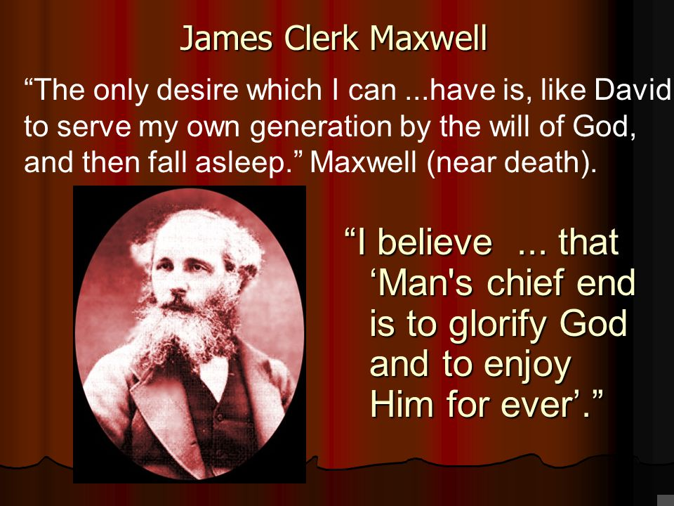 The only desire which I can...have is, like David, to serve my own generation by the will of God, and then fall asleep. Maxwell (near death).
