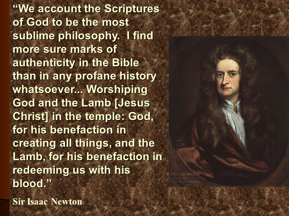 "Newton's Proclamation ""We account the Scriptures of God to be the most sublime philosophy. I find more sure marks of authenticity in the Bible than in"