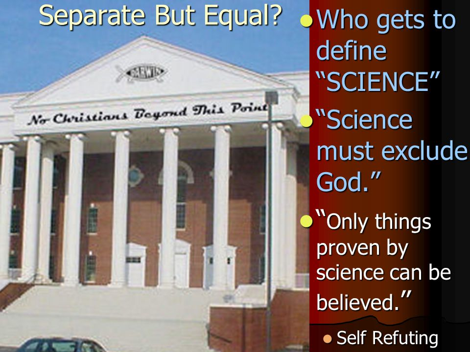 Who gets to define SCIENCE Who gets to define SCIENCE Science must exclude God. Science must exclude God. Only things proven by science can be believed.