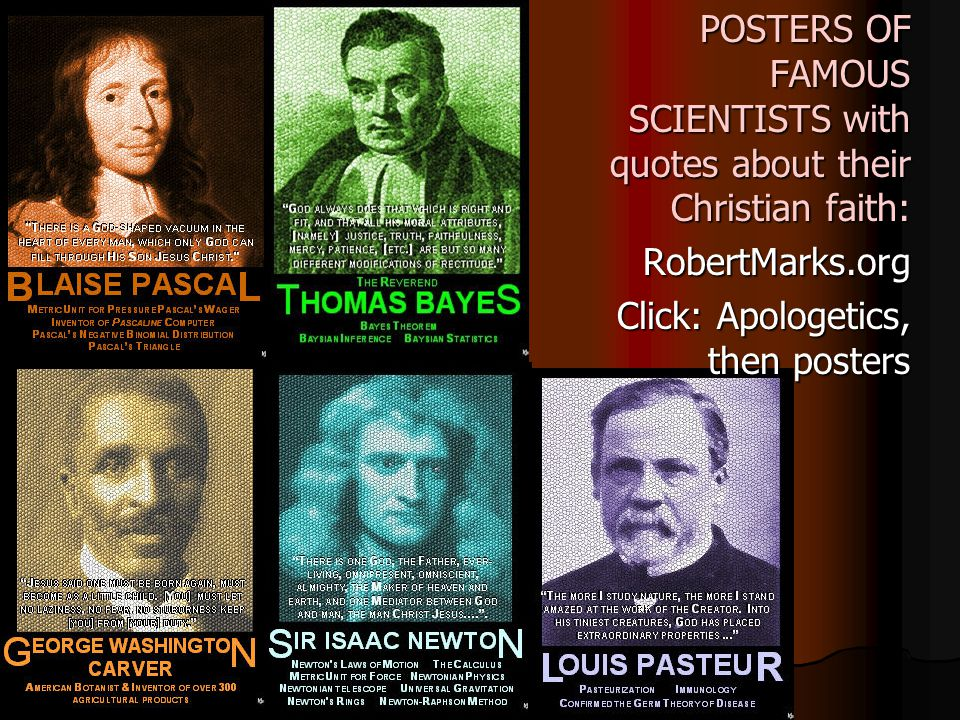 POSTERS OF FAMOUS SCIENTISTS with quotes about their Christian faith: POSTERS OF FAMOUS SCIENTISTS with quotes about their Christian faith:RobertMarks.org Click: Apologetics, then posters