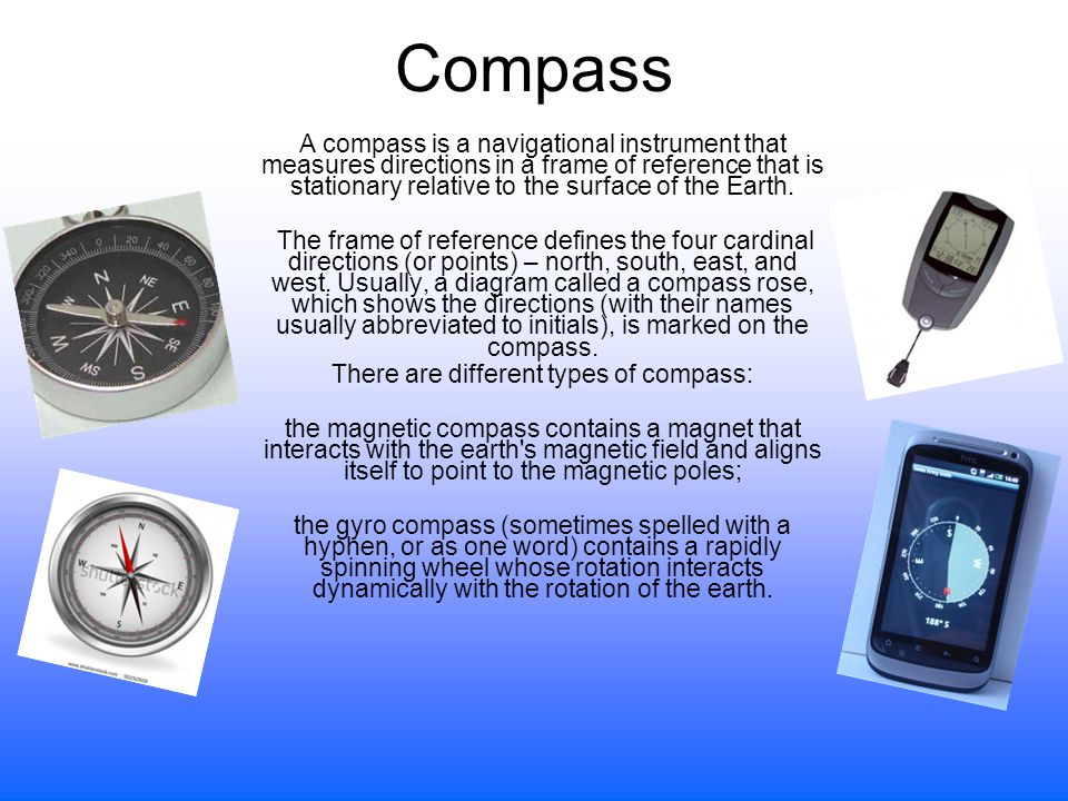 Compass A compass is a navigational instrument that measures directions in a frame of reference that is stationary relative to the surface of the Eart