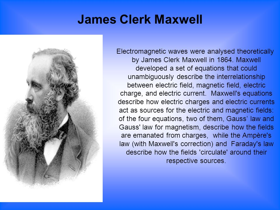 Electromagnetic waves were analysed theoretically by James Clerk Maxwell in 1864. Maxwell developed a set of equations that could unambiguously descri