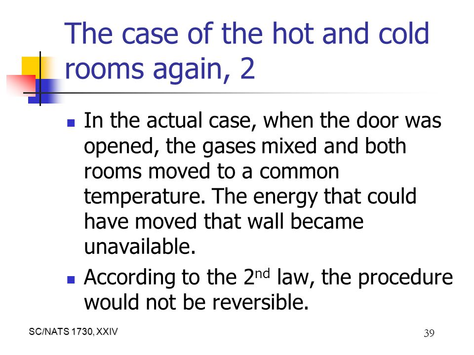 SC/NATS 1730, XXIV 39 The case of the hot and cold rooms again, 2 In the actual case, when the door was opened, the gases mixed and both rooms moved to a common temperature.