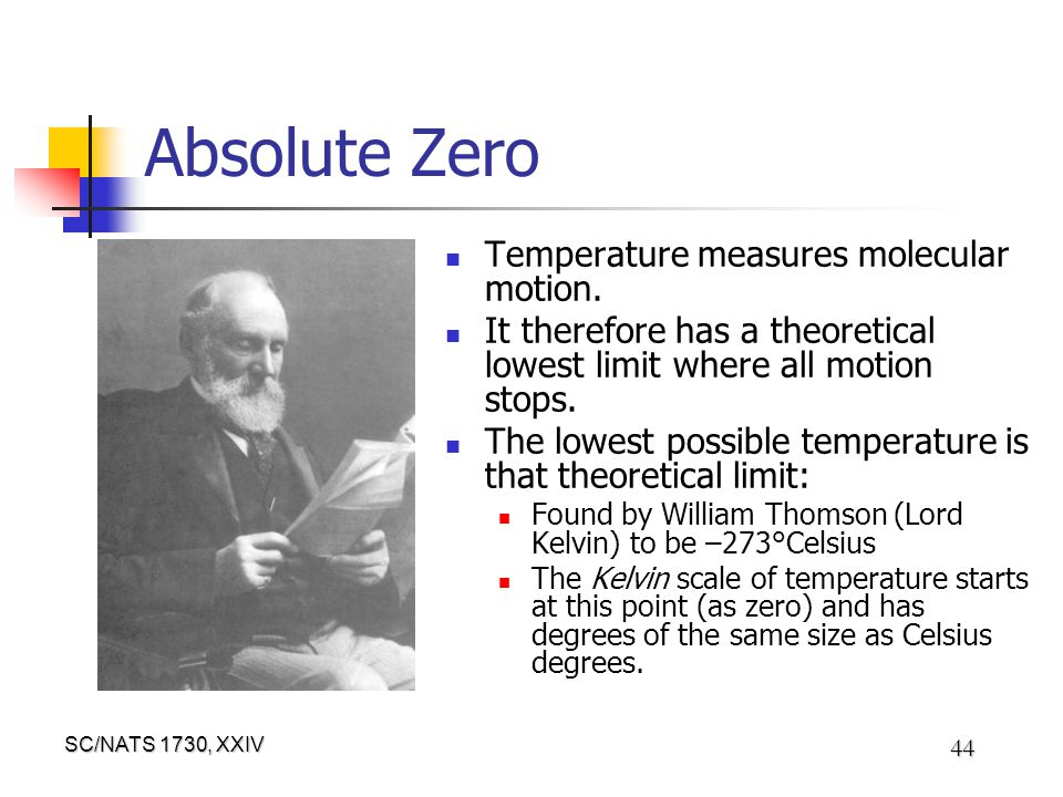 SC/NATS 1730, XXIV 44 Absolute Zero Temperature measures molecular motion. It therefore has a theoretical lowest limit where all motion stops. The low